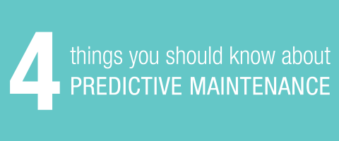 4 things you should know about Predictive Maintenance
